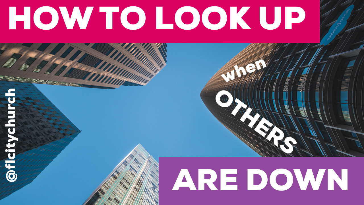 HOW TO LOOK UP WHEN OTHERS ARE DOWN