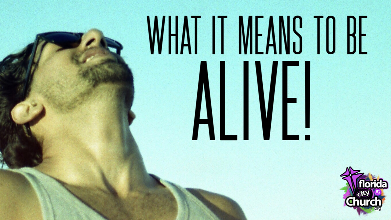 WHAT IT MEANS TO BE ALIVE
