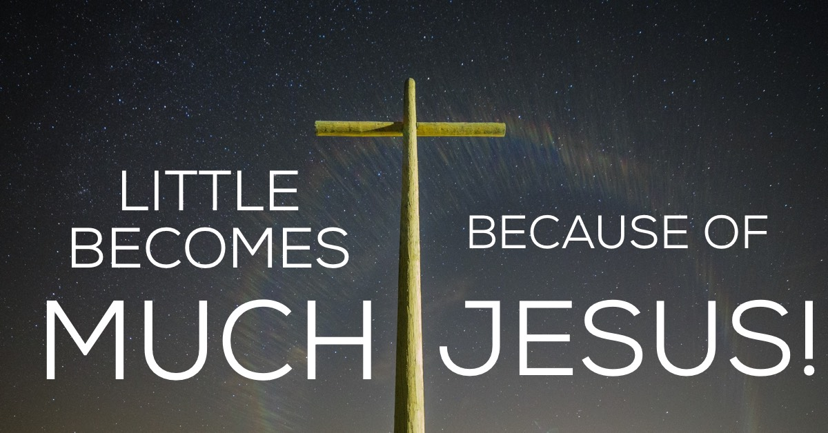 Little Becomes Much Because of Jesus!